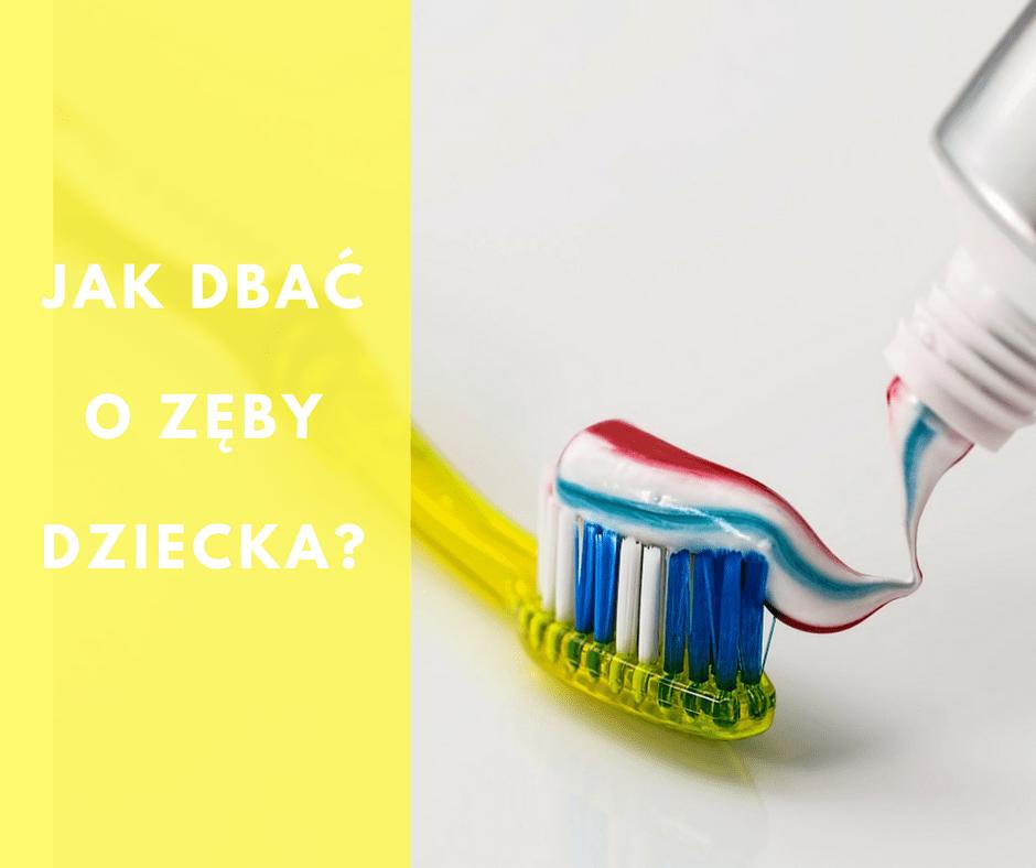 Jak dbać o zęby dziecka ?