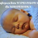 Wyprawka dla noworodka i Mamy, najbardziej szczegółowa lista!